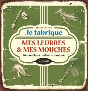 Je fabrique leurres et mouches - vagnon - 9791027103294 -