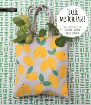 Je crée mes tote bags ! - massin / marie claire (éditions) - 9791032302514 -