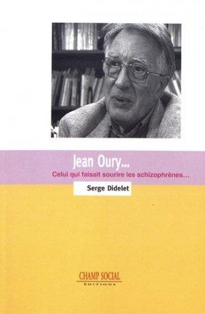 Jean Oury, celui qui faisait sourire les schizophrènes - champ social - 9791034600410 -