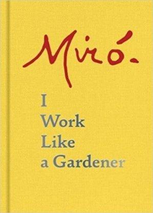 Joan Miro: I Work Like a Gardener. Edition bilingue français-anglais - princeton architectural editions - 9781616896287 -