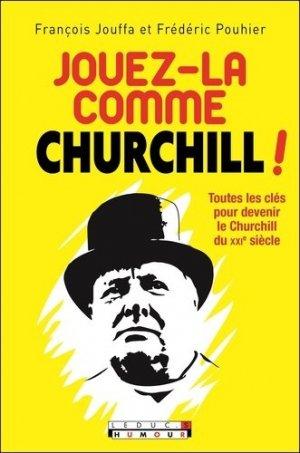 Jouez-la comme Churchill ! Toutes les clés pour devenir le Churchill du XXIe siècle - tut tut - 9782367042626 -