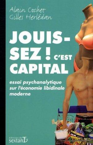 Jouissez c'est capital ! Essai psychanalytique sur l'économie libidinale moderne - Editions du Sextant - 9782849780268 -