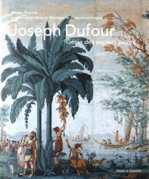 Joseph Dufour - Génie des papiers peints - mare et martin - 9791092054583 -