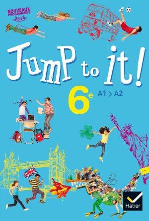 Jump to it ! - Anglais 6e Éd. 2017 - Livre élève - hatier - 9782401027107 -