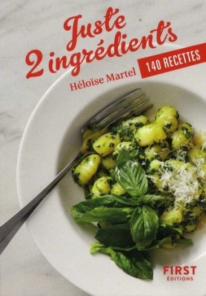 Juste 2 ingrédients. 140 recettes - first editions - 9782412042700 -