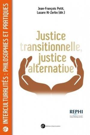 Justice transitionnelle, justice alternative. Quels enjeux éthiques et politiques en Afrique ? - Editions Franciscaines - 9782850206559 -