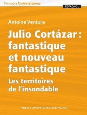 Julio Cortázar : fantastique et nouveau fantastique - presses universitaires de bordeaux - 9791030004861 -