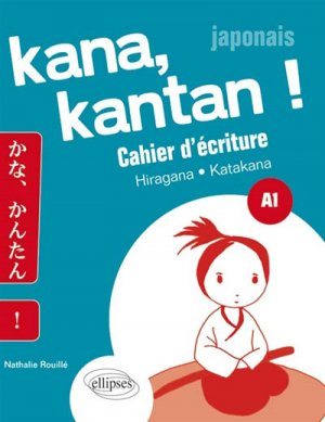 Kana kantan !, Japonais A1 - ellipses - 9782340004924 - kanji, kanji japonais, Hiragana japonais, Japonais kanji, hiragana, 7eme edition, kajis, Kanas