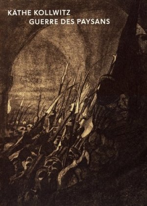 Käthe Kollwitz. Guerre des paysans - Editions des Musées de Strasbourg - 9782351251683 -