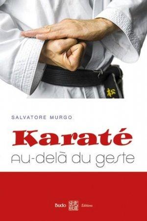 Karaté : au-delà du geste. Synthèse des principes et des éléments essentiels à la compréhension du karaté - budo - 9782846173933 -