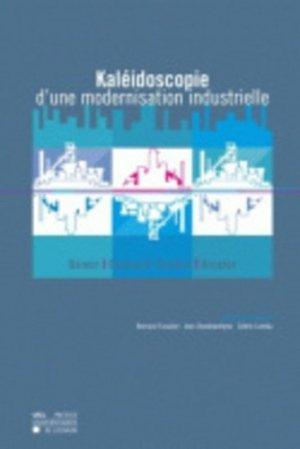 Kaléidoscope d'une modernisation industrielle. - presses universitaires de louvain - 9782930344126 -