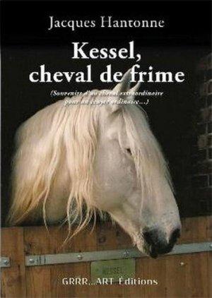 Kessel, cheval de frime. Souvenirs d'un cheval extraordinaire pour un écuyer ordinaire... - Grrr... Art - 9782365920513 -