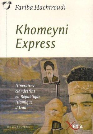 Khomeyni Express. Itinéraires clandestins en République islamique d'Iran - Xenia Editions - 9782888920724 -