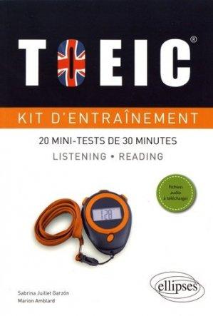 Kit d'entraînement TOEIC. 20 mini-tests de 30 minutes Listening et Reading avec fichiers audio - Ellipses - 9782340019638 -