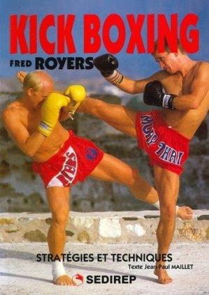 Kick boxing Fred Royers. Stratégies et techniques - SEDIREP - 9782901551454 -