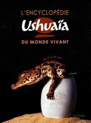 L'encyclopédie Ushuaïa du monde vivant - hachette - 9782011604019 -