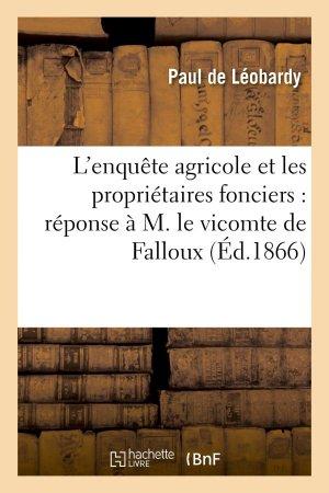 L'enquête agricole et les propriétaires fonciers : réponse à M. le vicomte de Falloux - hachette livre / bnf - 9782012394438