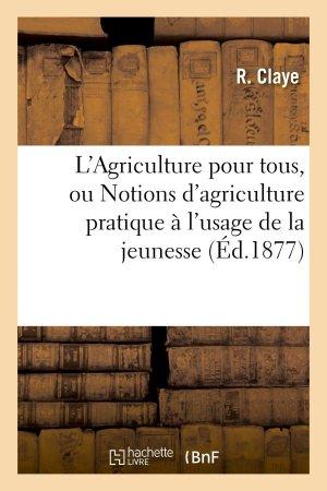 L'Agriculture pour tous, ou Notions d'agriculture pratique à l'usage de la jeunesse - hachette livre / bnf - 9782012870017 -