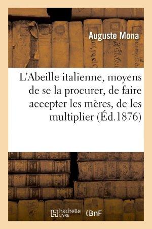 L'Abeille italienne, moyens de se la procurer, de faire accepter les mères, de les multiplier - hachette livre / bnf - 9782013600859 -