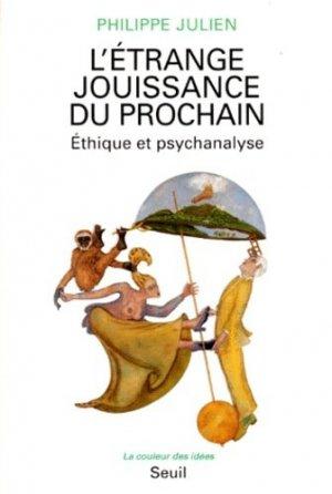 L'ETRANGE JOUISSANCE DU PROCHAIN. Ethique et psychanalyse - du seuil - 9782020226127 -