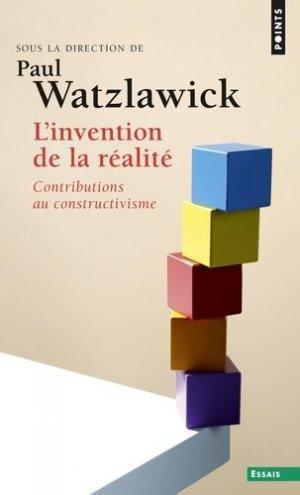 L'INVENTION DE LA REALITE. Comment savons-nous ce que nous croyons savoir ? Contributions au constructivisme - Seuil - 9782020294522 -