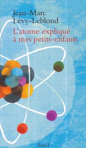 L'Atome expliqué à mes petits-enfants - du seuil - 9782021285536 -