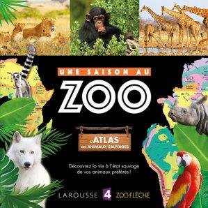 L'atlas des animaux sauvages UNE SAISON AU ZOO - larousse - 9782035933027 -