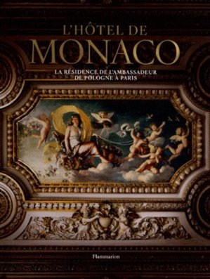 L'hôtel de Monaco. La résidence de l'ambassadeur de Pologne à Paris - Flammarion - 9782081275287 -