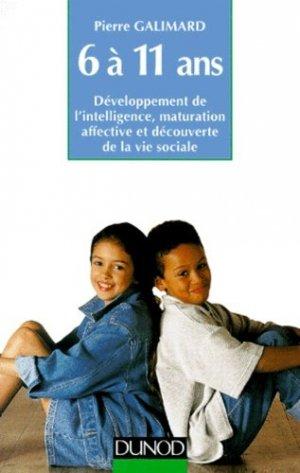 L'ENFANT DE 6 A 11 ANS. Développement de l'intelligence, maturation affective et découverte de la vie sociale - Dunod - 9782100038398 -