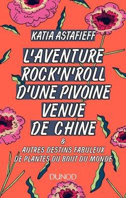 L'aventure rockn'roll d'une pivoine venue de Chine... - dunod - 9782100764853 -
