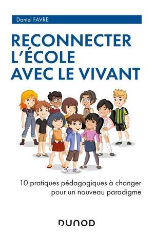 L'École et le Vivant - Un nouveau modèle pédagogique en 10 propositions - Dunod - 9782100813742 -