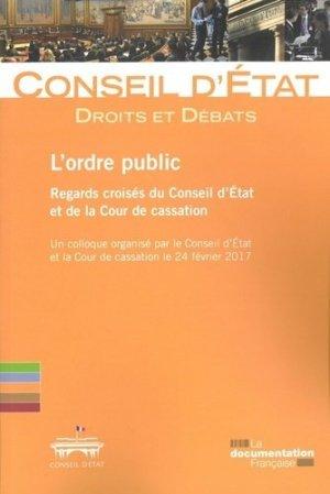 L'ordre public : regards croisés du Conseil d'Etat et de la Cour de cassation. Un colloque organisé par le Conseil d'Etat et de la Cour de cassation - La Documentation Française - 9782111458727 -