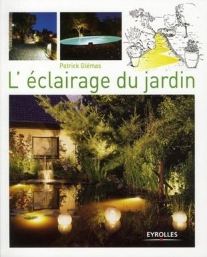 L'éclairage du jardin - eyrolles - 9782212125832 -