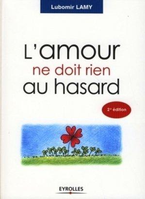 L'amour ne doit rien au hasard. 2e édition - Eyrolles - 9782212538380 -