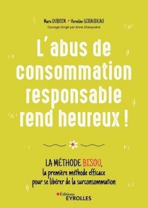 L'abus de consommation responsable rend heureux ! - Eyrolles - 9782212573213 -