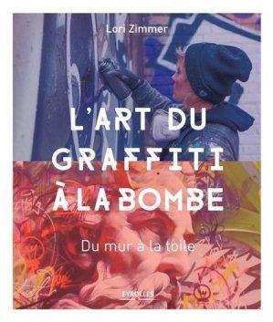 L'art du graffiti à la bombe. Du mur à la toile - Eyrolles - 9782212673845 -