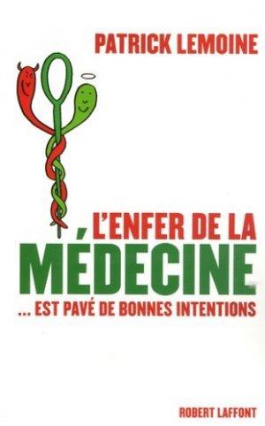 L'enfer de la médecine... est pavé de bonnes intentions - Robert Laffont - 9782221101230 -