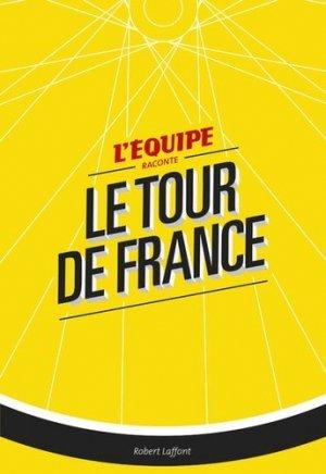 L'Equipe raconte le Tour de France - robert laffont - 9782221202241 -
