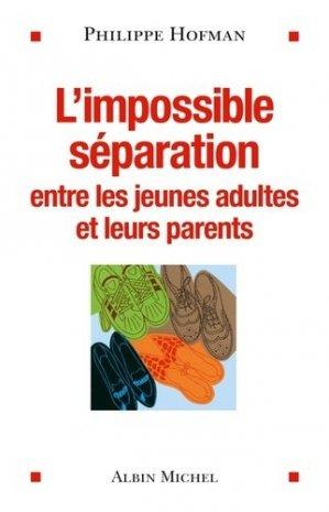 L'impossible séparation entre les jeunes adultes et leurs parents - albin michel - 9782226220936 -