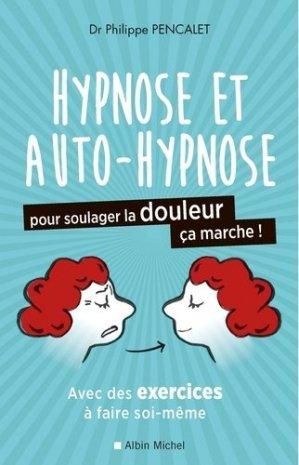 L'hypnose et l'auto-hypnose pour soulager la douleur, ca marche ! - albin michel - 9782226393593 -