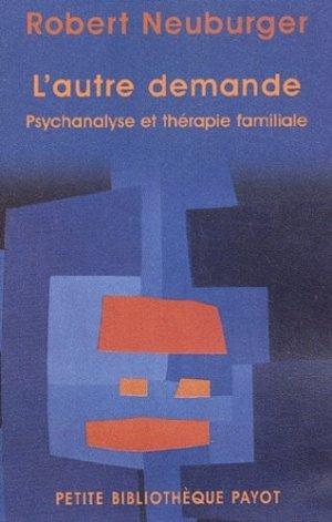 L'autre demande. Psychanalyse et thérapie familiale - Payot - 9782228897884 -