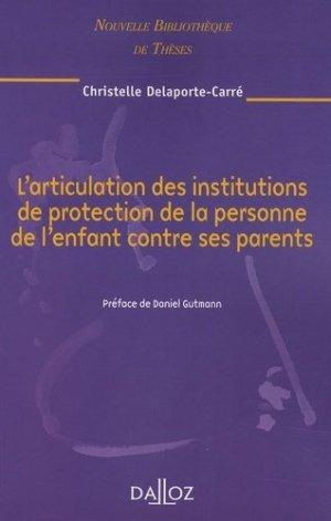 L'articulation des institutions de protection de la personne de l'enfant contre ses parents - dalloz - 9782247078844 -
