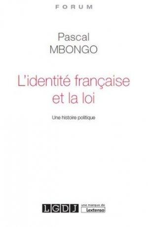 L'identité française et la loi. Une histoire politique - LGDJ - 9782275052816 -