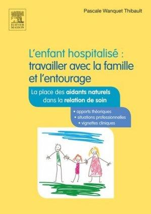 L'enfant hospitalisé : travailler avec la famille et l'entourage - elsevier / masson - 9782294747410 -