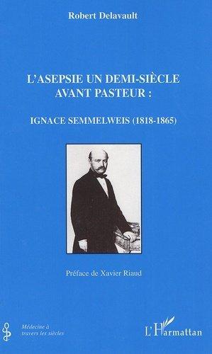 L'asepsie un demi-siècle avant Pasteur: Ignace Semmelweis (1818-1865) - l'harmattan - 9782296034754 -
