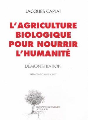 L'agriculture biologique pour nourrir l'humanité - actes sud - 9782330007508