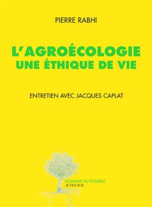 L'Agroécologie, une éthique de vie - actes sud - 9782330056469 -