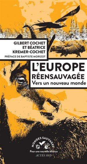 L'Europe réensauvagée. Vers un nouveau monde - actes sud  - 9782330132620 -