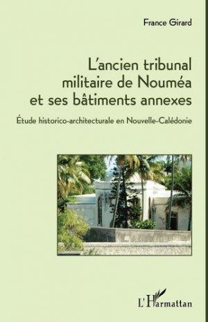 L'ancien tribunal militaire de Nouméa et ses bâtiments annexes. Etude historico-architecturale en Nouvelle-Calédonie - l'harmattan - 9782336301235 -