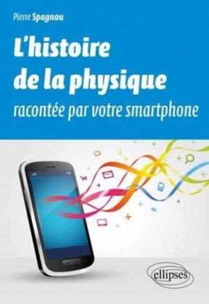 L'histoire de la physique racontée par votre smartphone - ellipses - 9782340002210 -